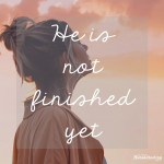 He is not finished yet