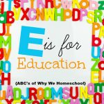 ABCs of Why We Homeschool I E is for Education