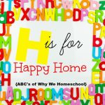 ABCs of Why We Homeschool I H is for Happy Home