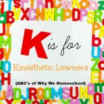 ABCs of Why We Homeschool I K is for Kinesthetic Learners 10 tips for homeschooling kinesthetic learning types