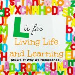ABCs of Why We Homeschool I L is for Living Life and Learning TFHSM