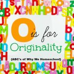 ABCs of Why We Homeschool I O is for Originality