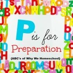 ABCs of Why We Homeschool I P is for Preparation