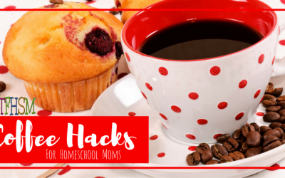 Coffee Hacks for Homeschool Moms