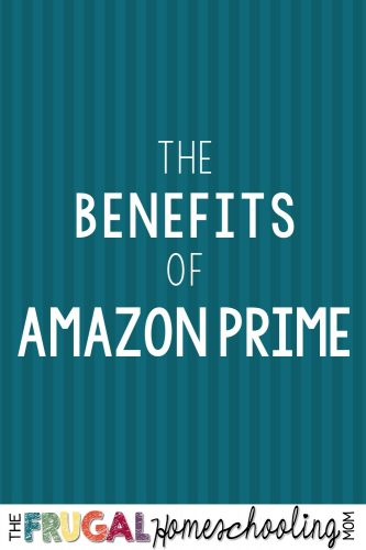 The Benefits of Amazon Prime: for Homeschool