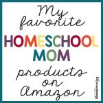 My favorite homeschool mom products