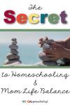 The Secret to Homeschooling and Mom Life Balance