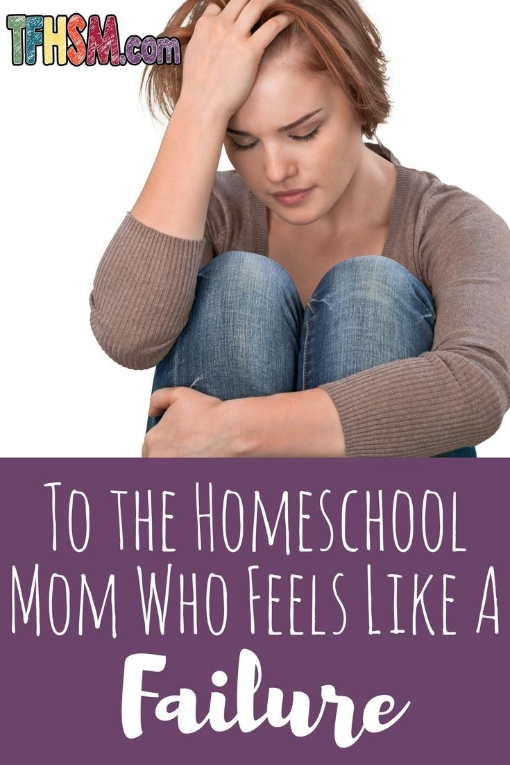 to the homeschool mom who feels like a failure p