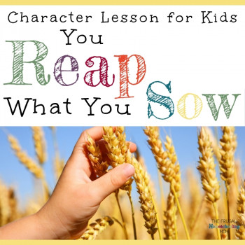 Character Lesson for Kids - You Reap What You Sow