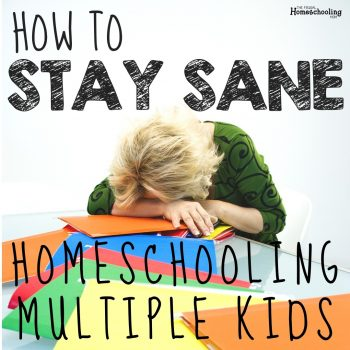 How to Stay Sane while Homeschooling Multiple Children